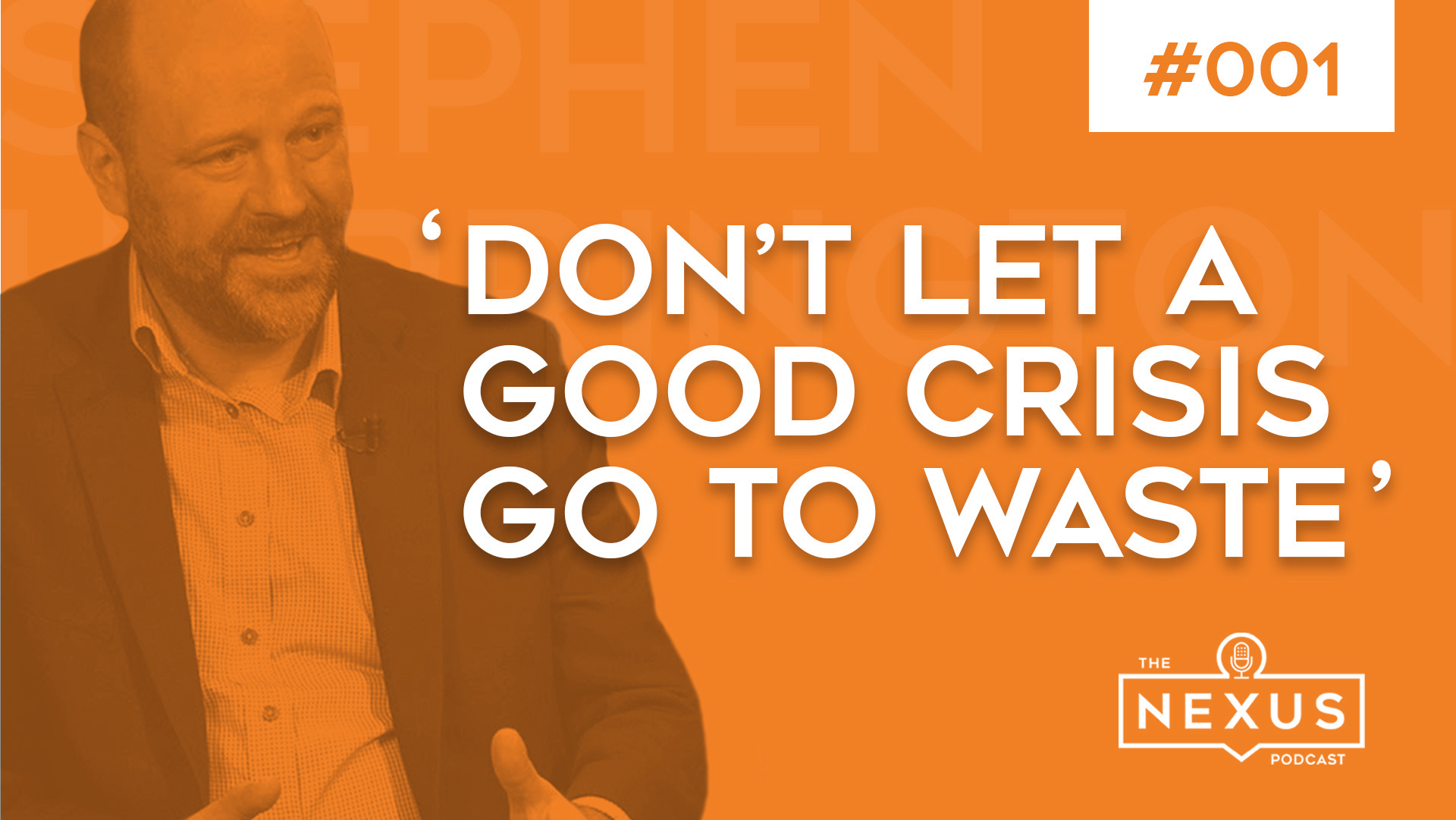 Don't Let A Good Crisis Go To Waste with Stephen Harrington